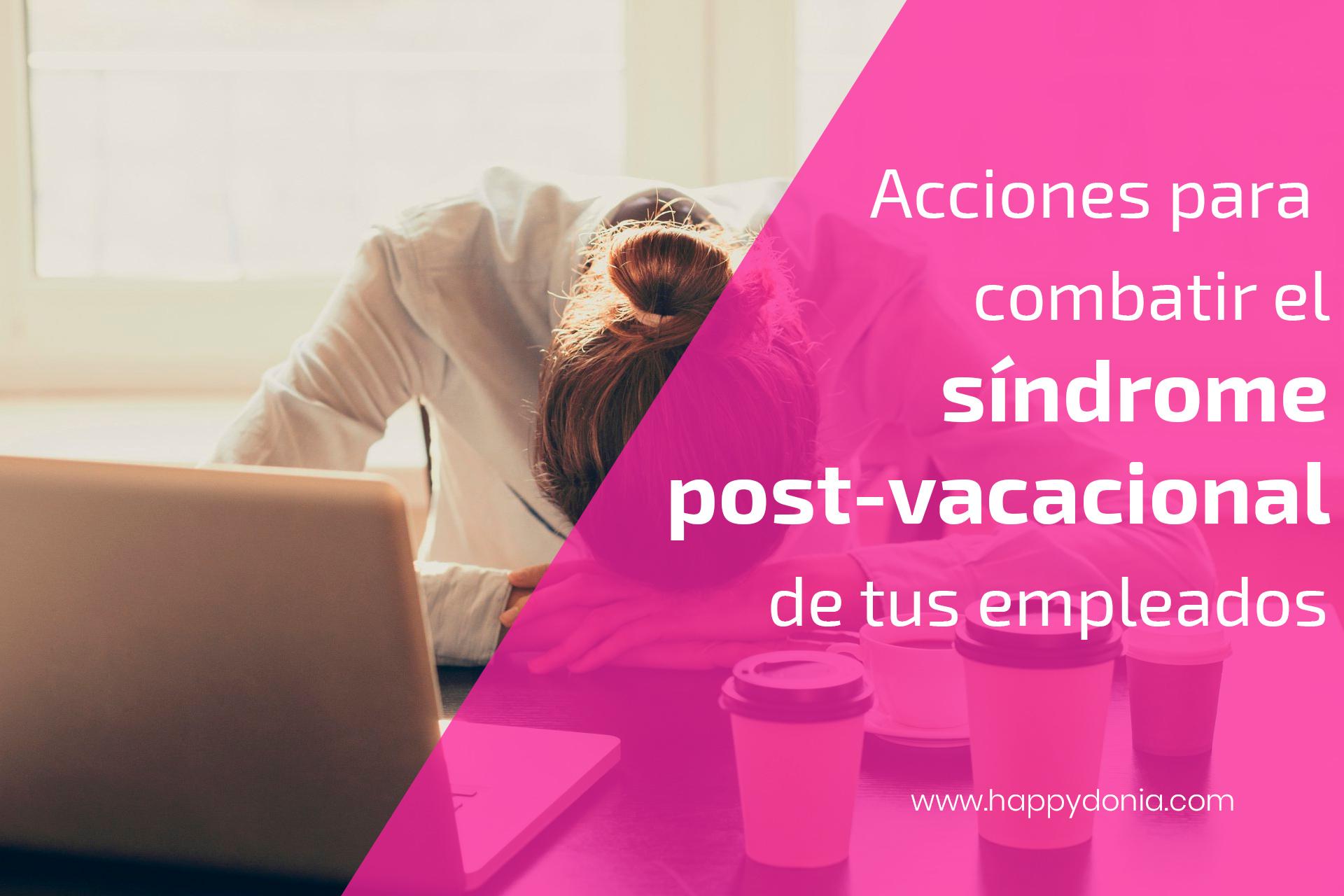 Acciones para combatir el síndrome post-vacacional de tus empleados a través de herramientas de comunicación interna como Happÿdonia